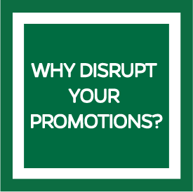 Why Disrupt Your Promotions?